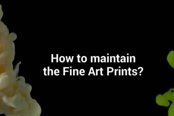 9 Ways To Maintain Fine Art Prints